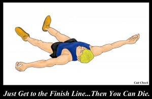 get to the finish line...then you can die