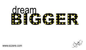 dream bigger ezzere
